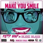 "New Music: Fetty Wap Ft. Bleek Blaze ""Make You Smile""."