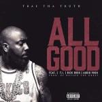 "Trae Tha Truth ft. Rick Ross, T.I. & Audio Push ""All Good""."