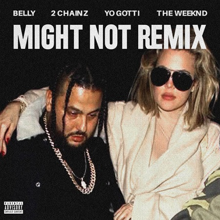 Belly Ft 2 Chainz, The Weeknd & Yo Gotti Might Not Remix