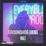 "New Music: Wale-""Groundhog Day""."