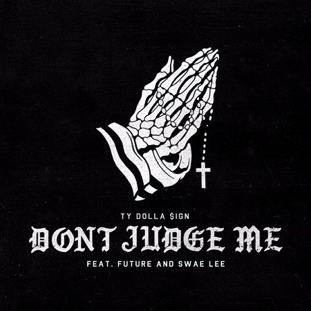 """New Music: Ty Dolla $ign Ft. Future & Swae Lee """"Don't Judge Me""""."""