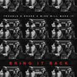 """New Music: Trouble Ft. Drake """"Bring It Back""""."""