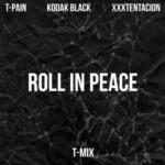 """New Music: T-Pain, Kodak Black &XXXTentacion """"Roll In Peace"""" (REMIX)."""