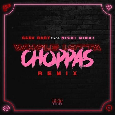 "Sada Baby Ft Nicki Minaj ""Whole Lotta Choppas"" (Remix)."