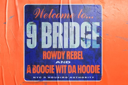 "New Music: Rowdy Rebel & A Boogie Wit Da Hoodie - ""9 Bridge""."