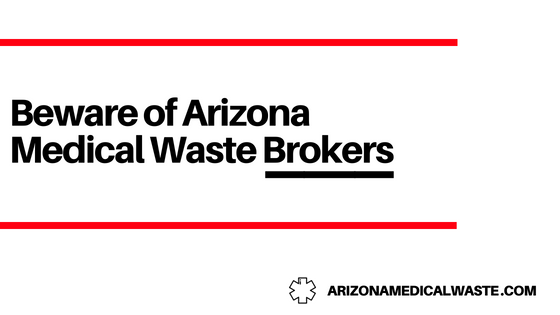 Beware of Arizona Medical Waste Brokers