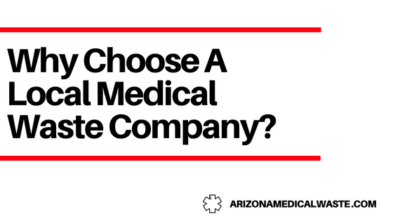 Why Choose A Local Medical Waste Company