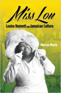 Miss Lou - Louise Bennett and Jamaican Culture, by Mervyn Morris. Clickto buy!