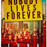 'Nobody Lives Forever' Edna Buchanan. Click for more.