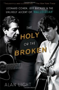 The Holy and the Broken: Leonard Cohen, Jeff Buckley and the unlikely ascent of Hallelujah.