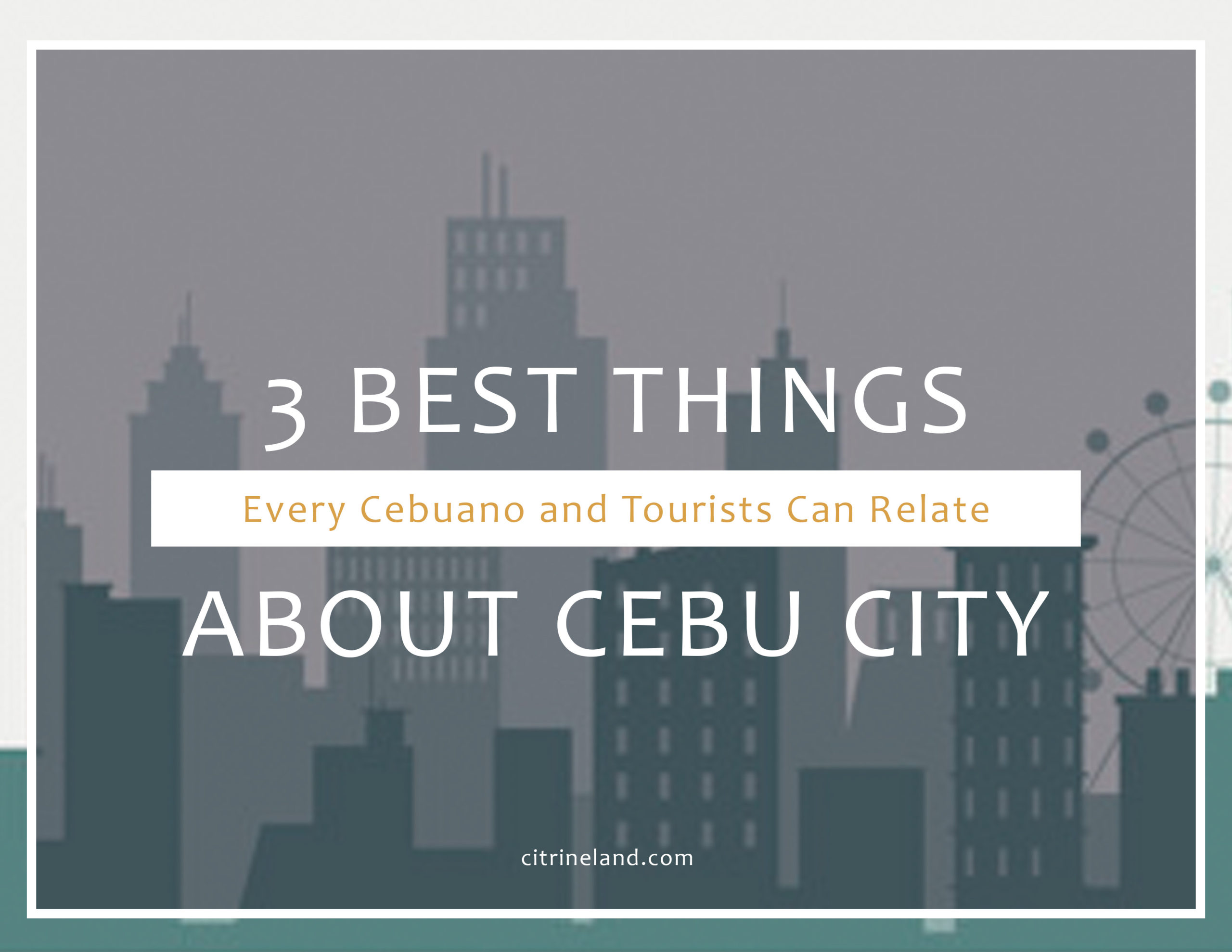 Cebu City: 3 Best Things That Every Cebuano Can Relate To