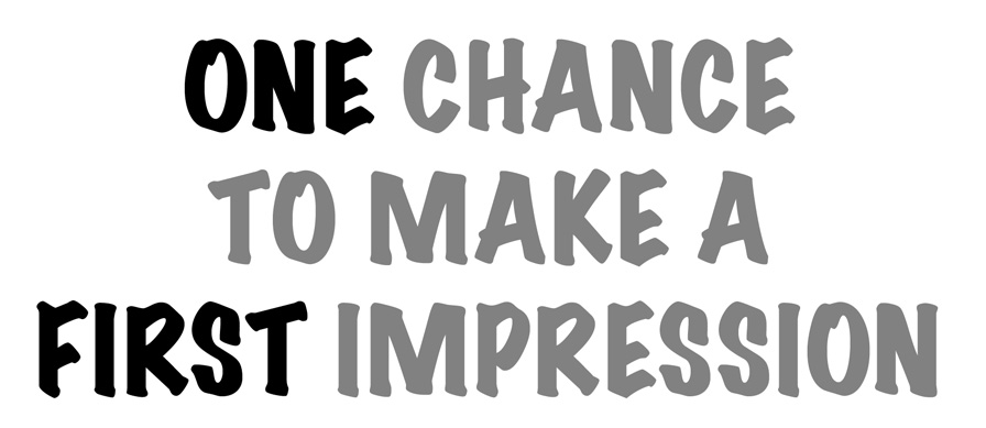 One Chance to Make a First Impression