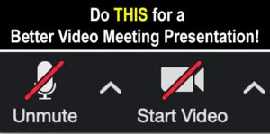 MUTE and STOP VIDEO for better Video Meeting Presentations.