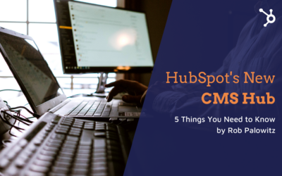 HubSpot's New CMS Hub – 5 Things You Need to Know by Rob Palowitz
