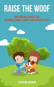Raise-the-Woof-Dog-Friendly-Advice-for-Training-a-Smart-Happy-and-Healthy-Puppy-Kindle