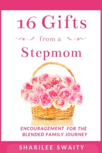16 Gifts From A Stepmom: Encouragement for the Blended Family Journey by Sharilee Swaity