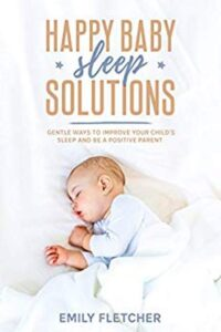 FREE: Happy Baby Sleep Solutions: Gentle Ways to Improve Your Child's Sleep and Be a Positive Parent by Emily Fletcher