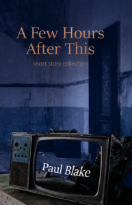 FREE: A Few Hours After This by Paul Blake