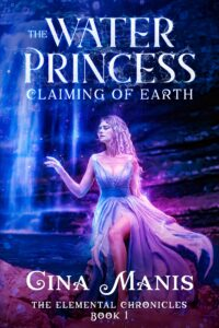 The Water Princess Claiming of Earth (The Elemental Chronicles Book 1) by Gina Manis