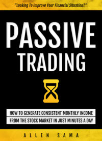 FREE: Passive Trading: How To Generate Consistent Monthly Income From The Stock Market In Just Minutes A Day by Allen Sama