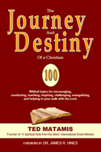 The JOURNEY and DESTINY of a Christian by Ted Matamis