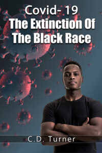 Covid- 19 The Extinction Of The Black Race by C.D. Turner