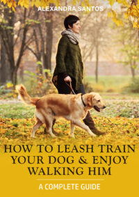 FREE: How To Leash Train Your Dog And Enjoy Walking Him – A Complete Guide by Alexandra Santos