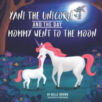 FREE: Yani The Unicorn And The Day Mommy Went To The Moon by Belle Brown