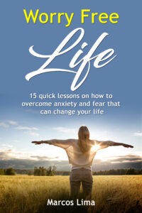 FREE: Worry Free Life: 15 Quick Lessons on How to Overcome Anxiety and Fear that can Change Your Life (Life Series book 1) by Marcos Lima