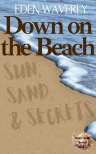 Down on the Beach: Sun, Sand, & Secrets by Eden Waverly