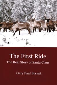 FREE: The First Ride: The Real Story of Santa Claus by Gary Paul Bryant