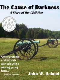 The Cause of Darkness- A Story of the Civil War by John W. Bebout