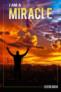 I AM A MIRACLE by Clyde Hoch