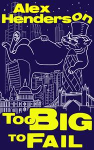 FREE: Too Big To Fail by Alex Henderson