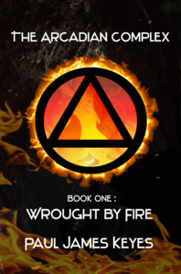 FREE: Wrought by Fire: A Dark Epic Fantasy Sci-Fi Saga (The Arcadian Complex Book 1) by Paul Keyes