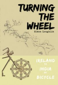 FREE: Turning the Wheel : Ireland to India by Bicyle by Simon Loughlin
