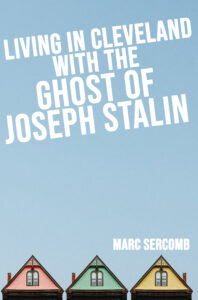 Living in Cleveland with the Ghost of Joseph Stalin by Marc Sercomb