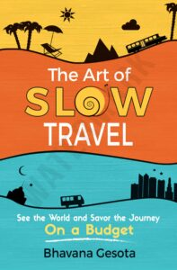 FREE: The Art of Slow Travel by Bhavana Gesota