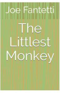 FREE: The Littlest Monkey by Joe Fantetti