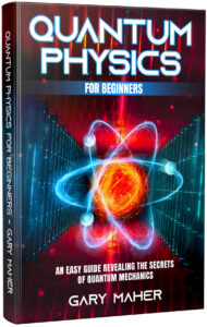 FREE: Quantum Physics for Beginners: An Easy Guide Revealing the Secrets of Quantum Mechanics by Gary Maher