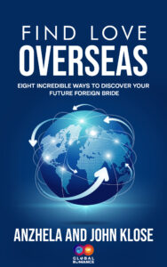 Find Love Overseas: Eight Incredible Ways to Discover Your Future Foreign Bride by Anzhela & John Klose