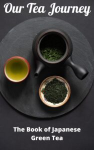 FREE: Our Tea Journey: The Book of Japanese Green Tea: How Japanese green tea is grown, produced, prepared and enjoyed by Will Klingner
