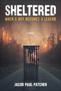 Sheltered: When a Boy Becomes a Legend by Jacob Paul Patchen