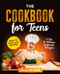 FREE: The Cookbook for Teens: How to Cook Easy Recipes. 75 Fun & Delicious Recipes for Teenagers by Julia Peters