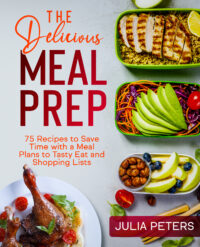 FREE: The Delicious Meal Prep: 75 Recipes to Save Time with a Meal Plans to Tasty Eat and Shopping Lists by Julia Peters
