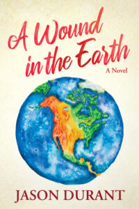 FREE: A Wound in the Earth: A Novel by Jason Durant