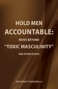 FREE: Hold Men Accountable: Move Beyond Toxic Masculinity by Anthony Signorelli