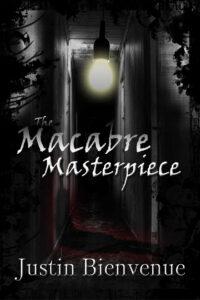 FREE: The Macabre Masterpiece by Justin Bienvenue