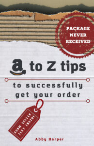 FREE: PACKAGE NEVER RECEIVED: A to Z tips to successfully get your order by Abby Harper