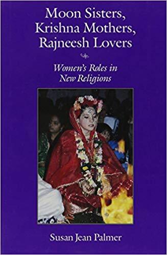 Moon Sisters Krishna Mothers Rajneesh Lovers Women s Roles in New Religions Women and Gender in Religion